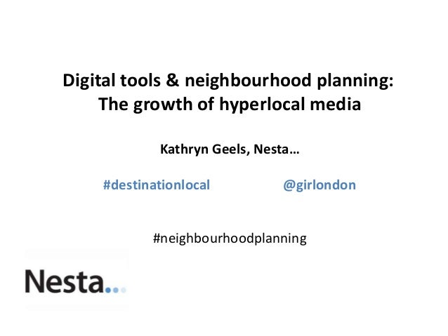 Digital tools & neighbourhood planning: The growth of hyperlocal media Kathryn Geels, Nesta… #destinationlocal @girlondon ...