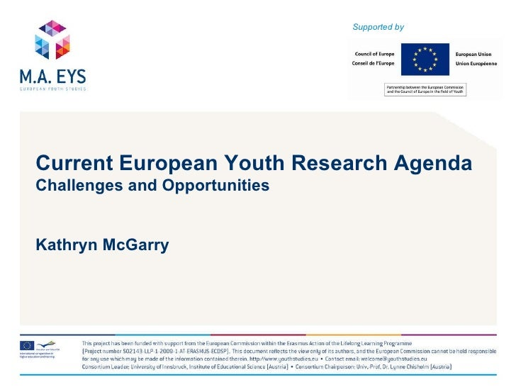 Current European Youth Research Agenda   Challenges and Opportunities Kathryn McGarry Supported by