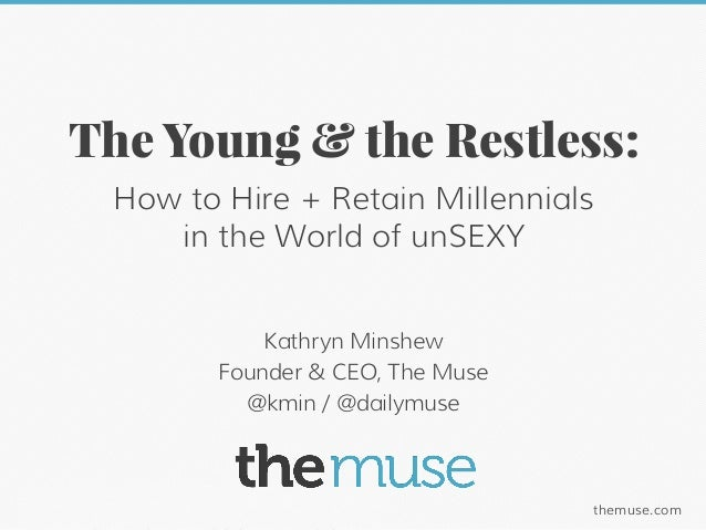 themuse.comTweet: @kmin / @dailymuse / #unSEXY Kathryn Minshew Founder & CEO, The Muse @kmin / @dailymuse The Young & the ...
