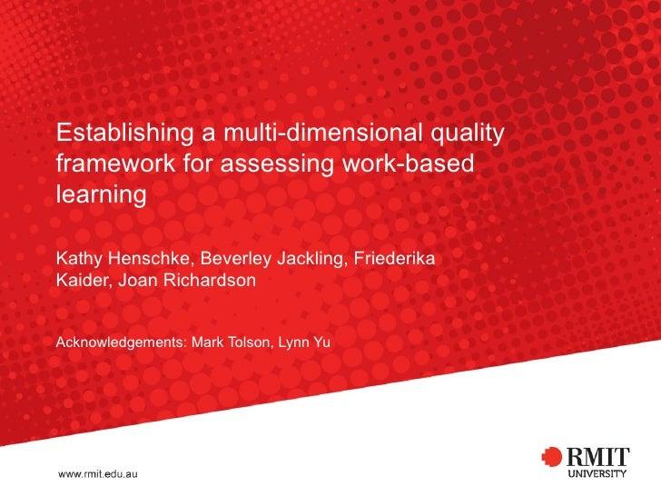 Establishing a multi-dimensional quality framework for assessing work-based learning Kathy Henschke, Beverley Jackling, Fr...