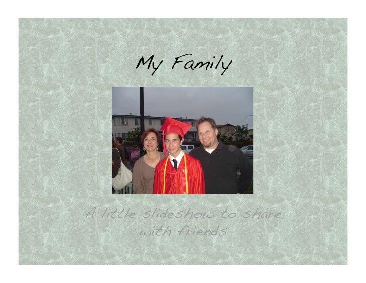 My Family!     A little slideshow to share          with friends!
