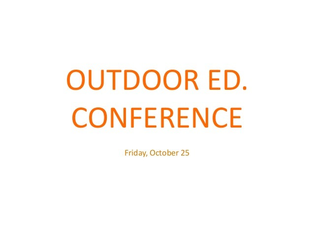 OUTDOOR ED. CONFERENCE Friday, October 25