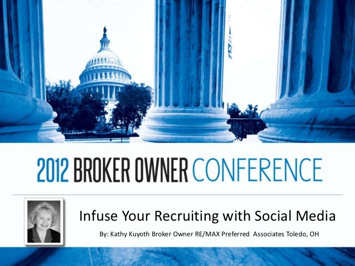 Infuse Your Recruiting with Social Media   By: Kathy Kuyoth Broker Owner RE/MAX Preferred Associates Toledo, OH