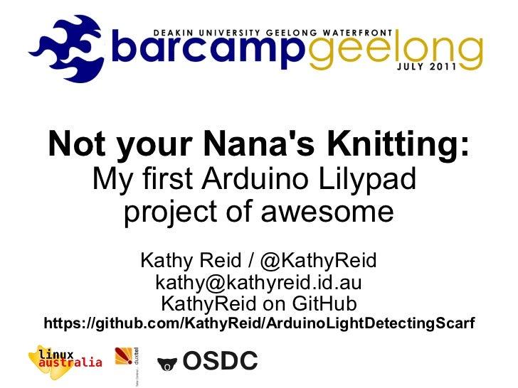Not your Nana's Knitting: My first Arduino Lilypad  project of awesome Kathy Reid / @KathyReid [email_address] KathyReid o...