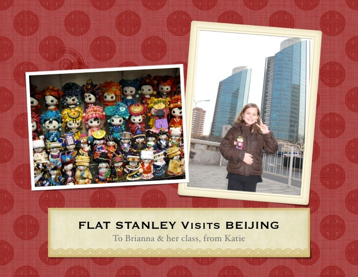 FLAT STANLEY Visits BEIJING    To Brianna & her class, from Katie