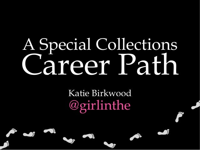Career PathA Special CollectionsKatie Birkwood@girlinthe