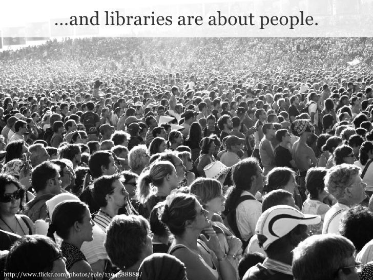 …and libraries are about people.<br />http://www.flickr.com/photos/eole/1394588888/<br />