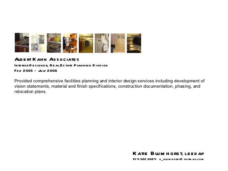 Albert Kahn Associates  Interior Designer, Real Estate Planning Division Feb 2005 – July 2006 Provided comprehensive facil...