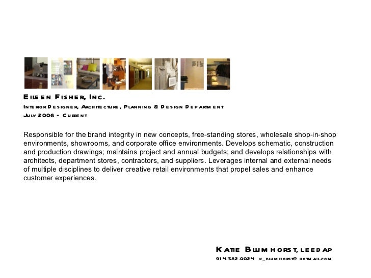 Eileen Fisher, Inc.  Interior Designer, Architecture, Planning & Design Department July 2006 – Current Responsible for the...
