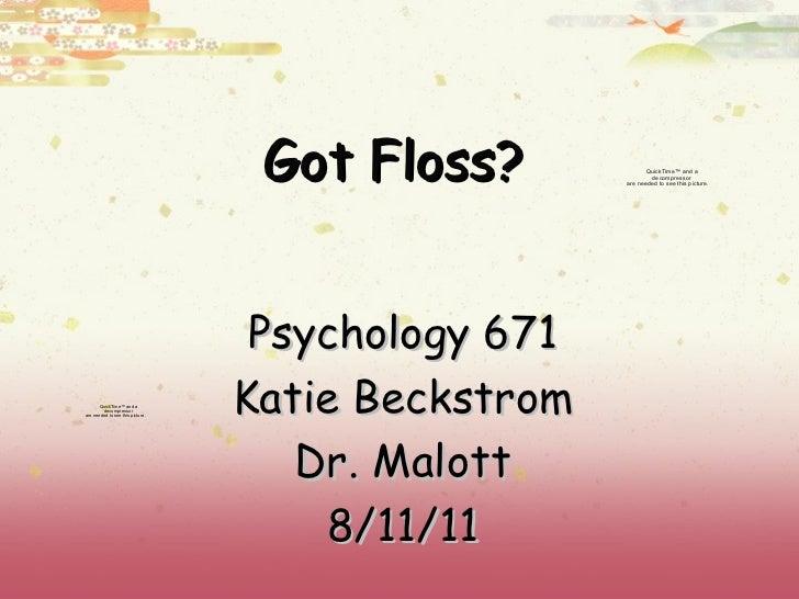 Got Floss? Psychology 671 Katie Beckstrom Dr. Malott 8/11/11