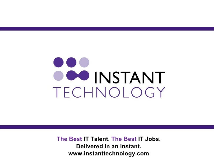 The Best IT Talent. The Best IT Jobs.       Delivered in an Instant.     www.instanttechnology.com