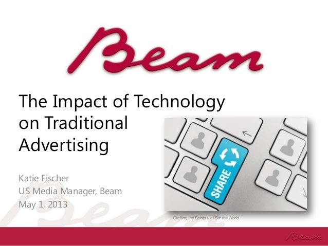 The Impact of Technologyon TraditionalAdvertisingKatie FischerUS Media Manager, BeamMay 1, 2013