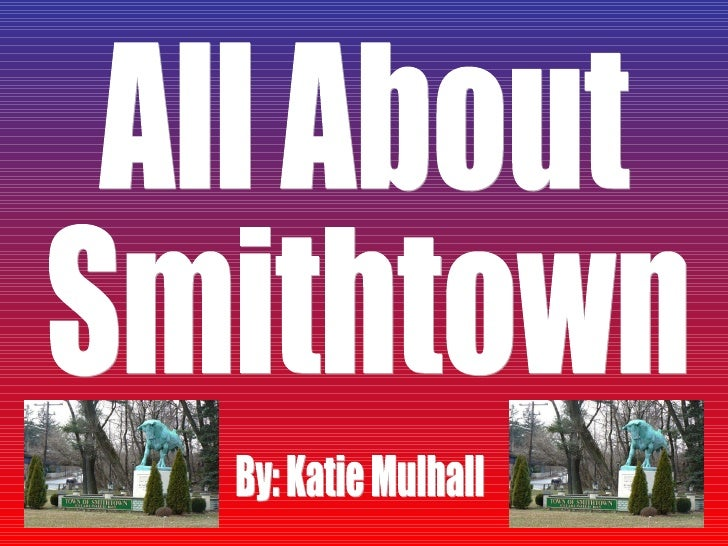 All About  Smithtown By: Katie Mulhall