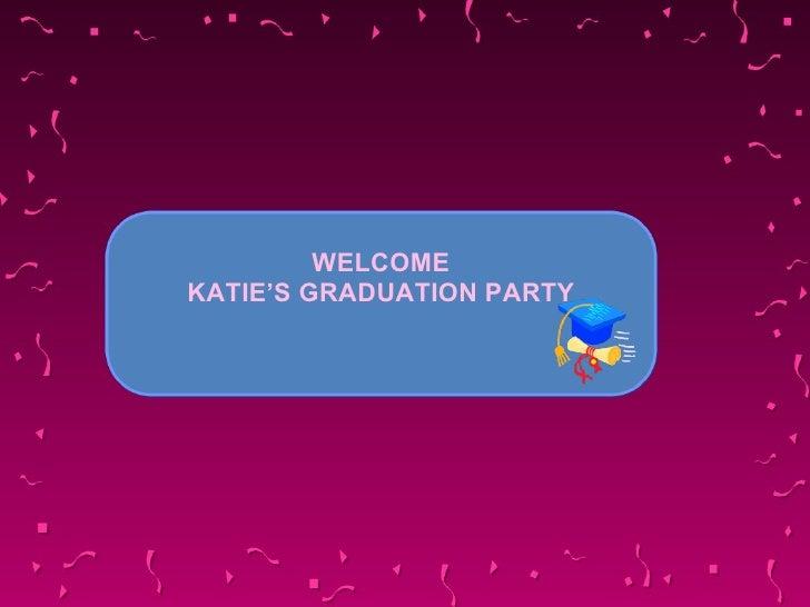 WELCOME KATIE'S GRADUATION PARTY