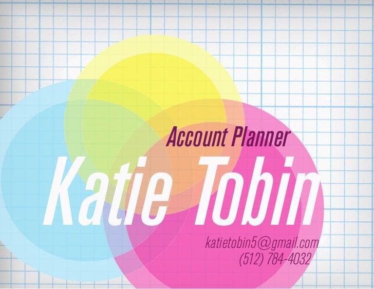 Account PlannerKatie Tobin        katietobin5@gmail.com               (512) 784-4032
