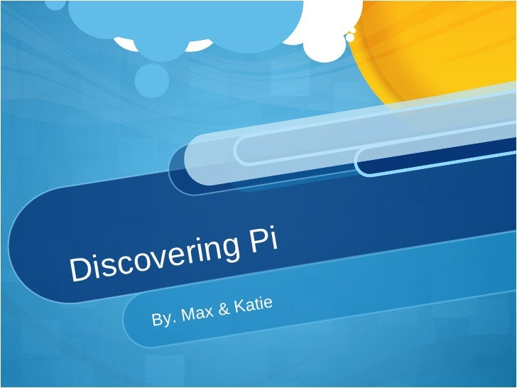 Discovering Pi  By. Max & Katie