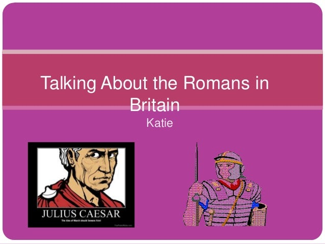 Talking About the Romans in Britain Katie