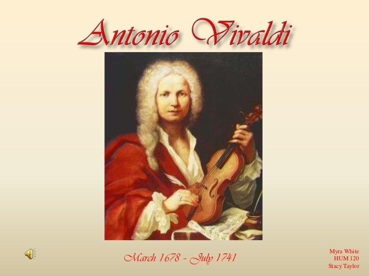 Antonio Vivaldi<br />Myra White<br />HUM 120<br />Stacy Taylor<br />March 1678 – July 1741<br />