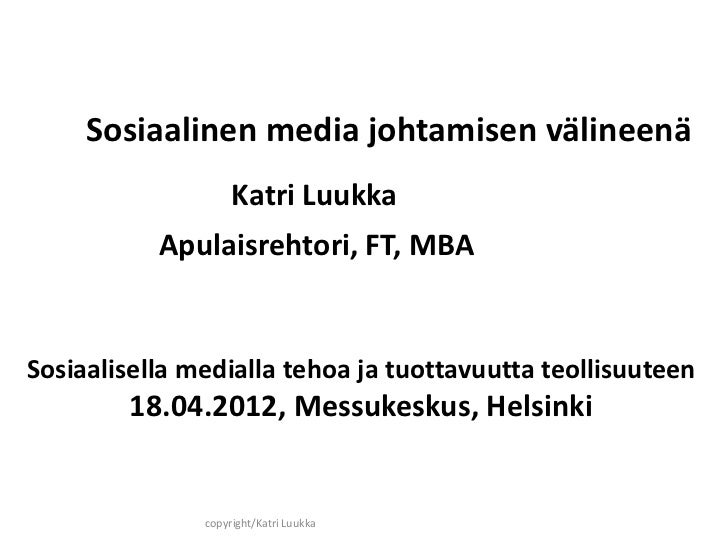 Sosiaalinen media johtamisen välineenä                    Katri Luukka           Apulaisrehtori, FT, MBASosiaalisella medi...