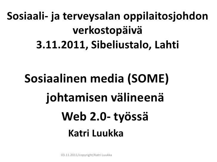 Sosiaali- ja terveysalan oppilaitosjohdon               verkostopäivä      3.11.2011, Sibeliustalo, Lahti   Sosiaalinen me...