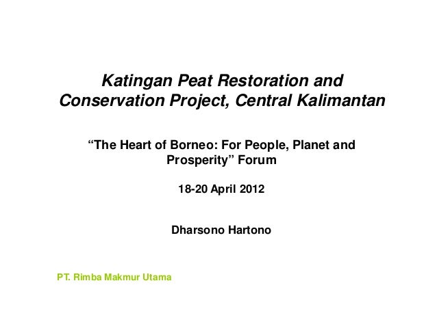"""Katingan Peat Restoration andConservation Project, Central Kalimantan     """"The Heart of Borneo: For People, Planet and    ..."""