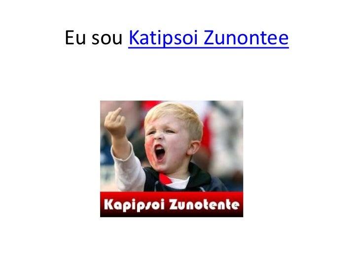 Eu sou Katipsoi Zunontee