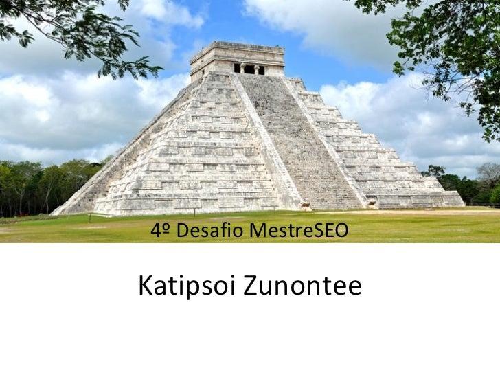 Katipsoi Zunontee 4º Desafio MestreSEO