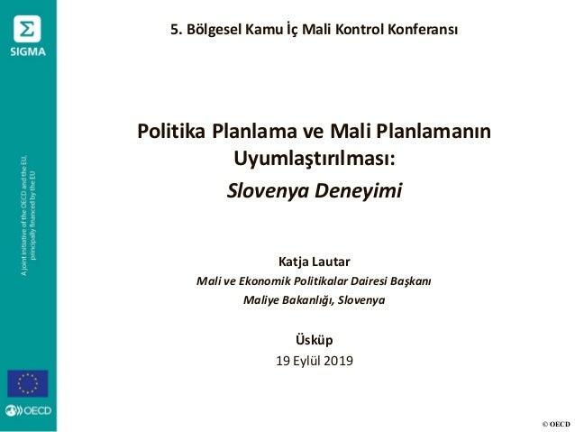 © OECD 5. Bölgesel Kamu İç Mali Kontrol Konferansı Politika Planlama ve Mali Planlamanın Uyumlaştırılması: Slovenya Deneyi...