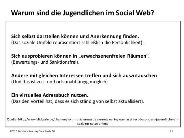 Warum sind die Jugendlichen im Social Web?  Sich selbst darstellen können und Anerkennung finden.  (Das soziale Umfeld rep...