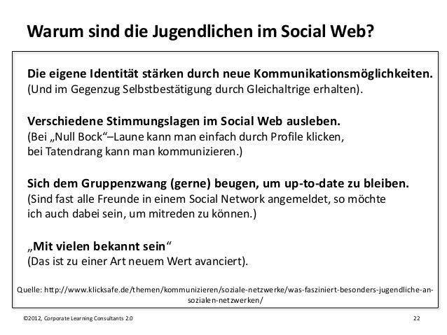 Warum sind die Jugendlichen im Social Web?  Die eigene Identität stärken durch neue Kommunikationsmöglichkeiten.  (Und im ...