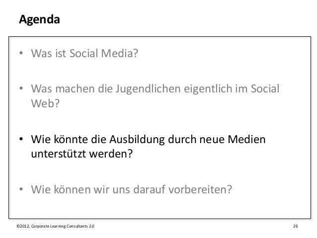 Agenda • Was ist Social Media? • Was machen die Jugendlichen eigentlich im Social   Web? • Wie könnte die Ausbildung durch...