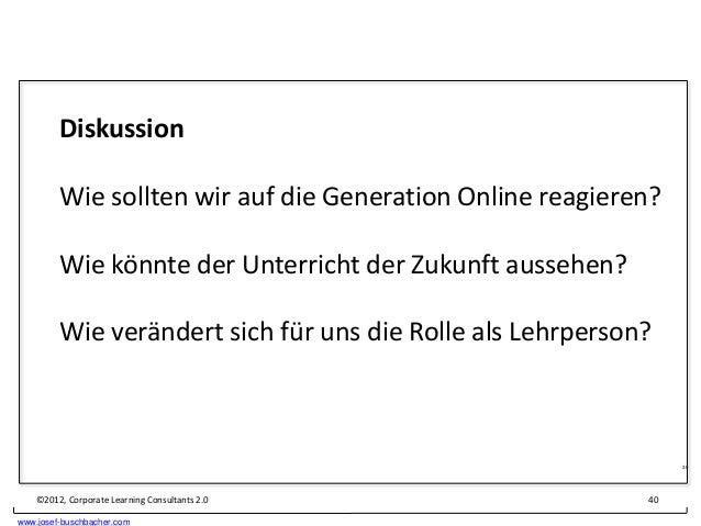 Diskussion         Wie sollten wir auf die Generation Online reagieren?         Wie könnte der Unterricht der Zukunft auss...