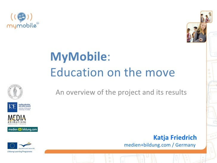 MyMobile:Education on the moveAn overview of the project and its results                                Katja Friedrich   ...