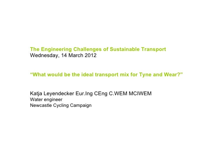"""The Engineering Challenges of Sustainable TransportWednesday, 14 March 2012""""What would be the ideal transport mix for Tyne..."""