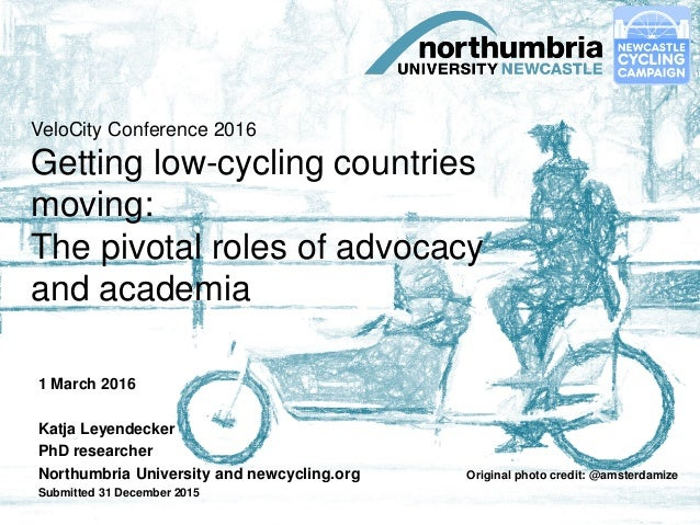 VeloCity Conference 2016 Getting low-cycling countries moving: The pivotal roles of advocacy and academia 1 March 2016 Kat...