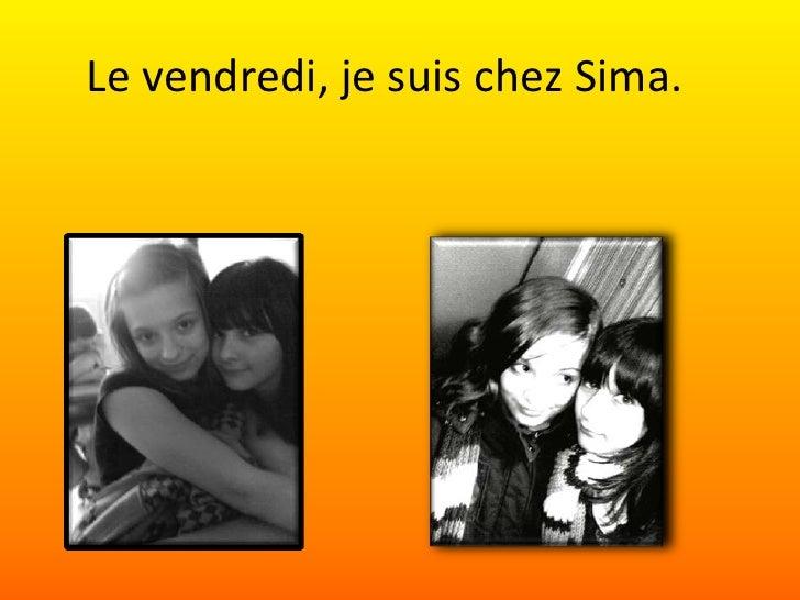 Le vendredi,je suis chez Sima.<br />