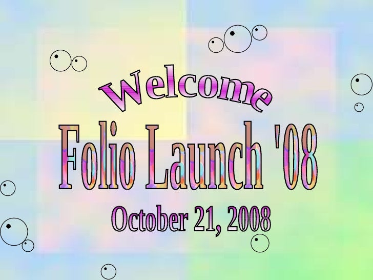 Folio Launch '08 Welcome October 21, 2008