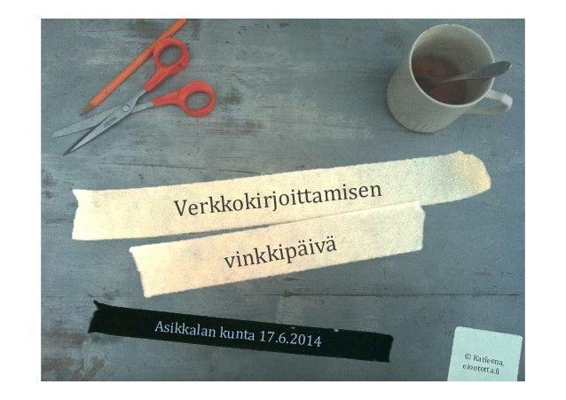 Asikkalan  kunta  17.6.2014   Verkkokirjoittamisen   vinkkipäivä   ©  Katleena,  eioototta.>i