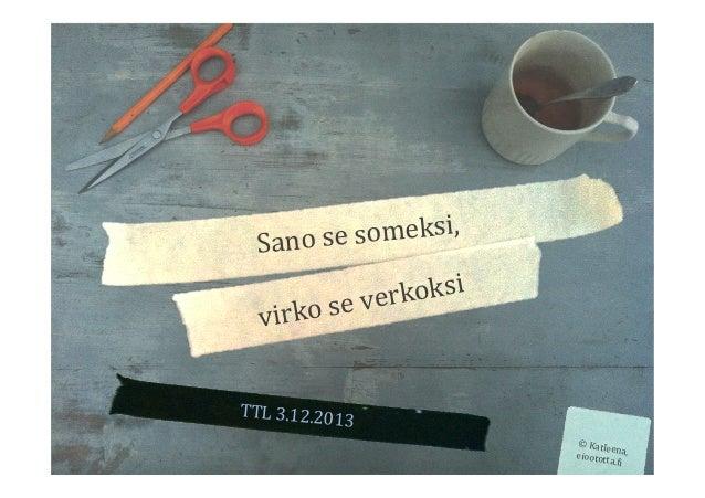 someksi,   Sano  se koksi     se  ver virko TTL  3.12.201 3   ©  Katle en eiootot a,   ta.9i