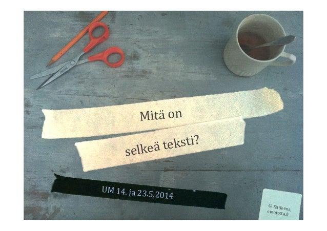 UM  14.  ja  23.5.2014   Mitä  on   selkeä  teksti?   ©  Katleena,  eioototta.:i