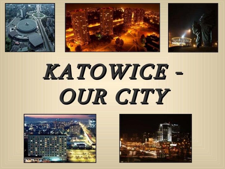 KATOWICE - OUR CITY