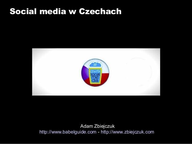 Social media w Czechach  Adam Zbiejczuk http://www.babelguide.com - http://www.zbiejczuk.com
