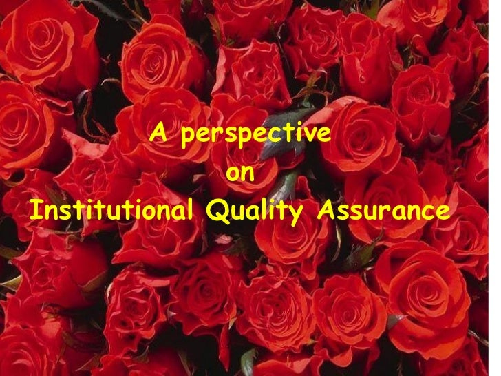 A perspective  on  Institutional Quality Assurance