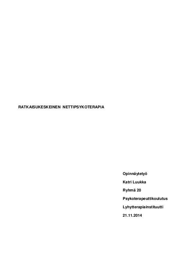 RATKAISUKESKEINEN NETTIPSYKOTERAPIA Opinnäytetyö Katri Luukka Ryhmä 20 Psykoterapeuttikoulutus Lyhytterapiainstituutti 21....