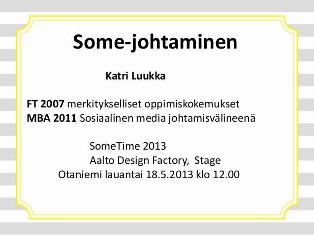 Some-johtaminenKatri LuukkaFT 2007 merkitykselliset oppimiskokemuksetMBA 2011 Sosiaalinen media johtamisvälineenäSomeTime ...