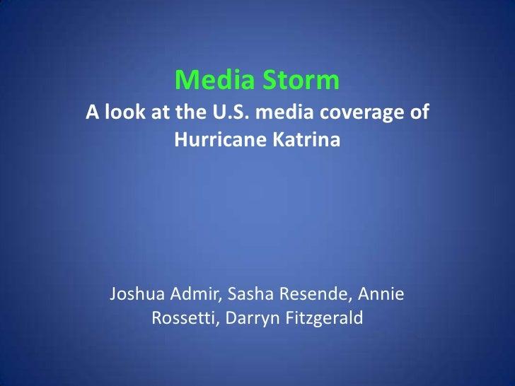 Media StormA look at the U.S. media coverage of  Hurricane Katrina<br />Joshua Admir, Sasha Resende, Annie Rossetti, Darry...