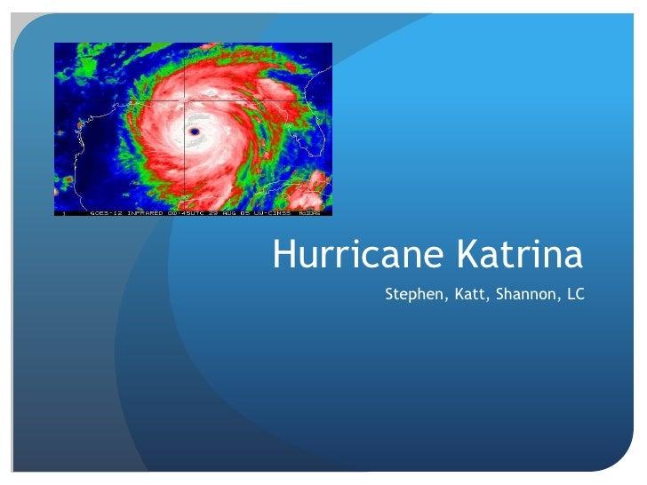 Hurricane Katrina<br />Stephen, Katt, Shannon, LC<br />