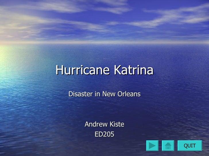 Hurricane Katrina Disaster in New Orleans Andrew Kiste ED205 QUIT
