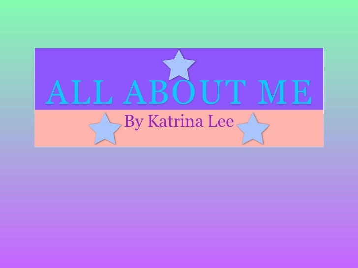 ALL ABOUT ME    By Katrina Lee