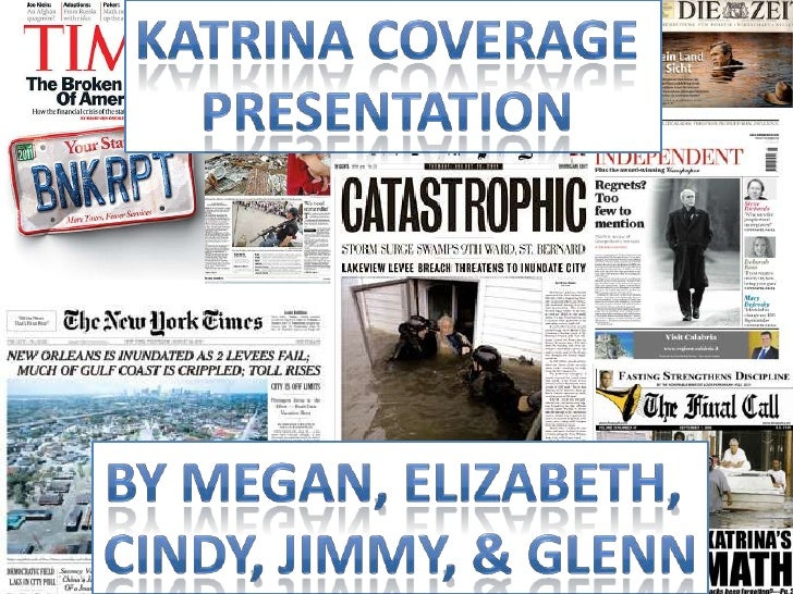 Katrina COVERAGE <br />PRESENTATION <br />BY Megan, elizabeth, <br />cindy, jimmy, & glenn<br />